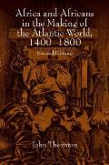 Africa and Africans in the Making of the Atlantic World, 1400 1800