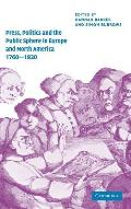 Press, Politics and the Public Sphere in Europe and North America, 1760 1820