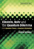 Einstein Bohr & the Quantum Dilemma From Quantum Theory to Quantum Information