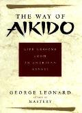 Way Of Aikido Life Lessons From An Ameri