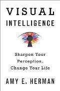 Visual Intelligence Sharpen Your Perception Change Your Life