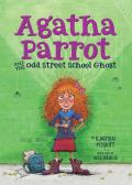 Agatha Parrot & the Odd Street School Ghost