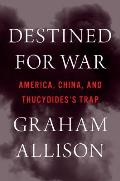 Destined for War: America, China and Thucydides Trap