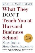 What They Dont Teach You at Harvard Business School Notes from a Street Smart Executive