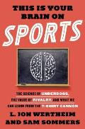 This Is Your Brain on Sports: The Science of Underdogs the Value of Rivalry & What We Can Learn from the T Shirt Cannon