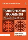 Transformation Management: Towards the Integral Enterprise (Transformation and Innovation)