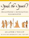 Speak the Speech Shakespeares Monologues Illuminated