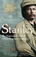 Stanley The Impossible Life of Africas Greatest Explorer