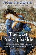 Last Pre Raphaelite Edward Burne Jones & the Victorian Imagination
