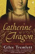 Catherine of Aragon Henrys Spanish Queen by Giles Tremlett