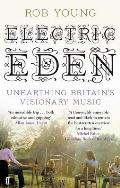 Electric Eden: Unearthing Britain's Visionary Music. Rob Young