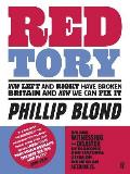 Red Tory How Left & Right Have Broken Britain & How We Can Fix It