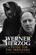 Werner Herzog A Guide for the Perplexed Conversations with Paul Cronin