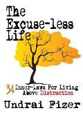 The Excuse-Less Life; 34 Inner-Laws for Living Above Distraction