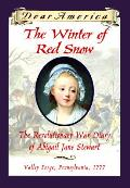 Dear America Winter of the Red Snow the Revolutionary War Diary of Abigail Jane Stewart Valley Forge Pennsylvania 1777