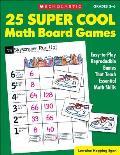25 Super Cool Math Board Games: Easy-To-Play Reproducible Games That Teach Essential Math Skills