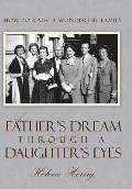 A Father's Dream Through a Daughter's Eyes: How to Raise a Wonderful Family