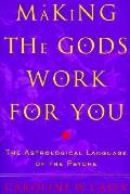 Making the Gods Work for You The Astrological Language of the Psyche
