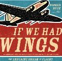 If We Had Wings The Enduring Dream of Flight