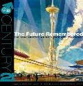 Future Remembered 1962 Seattle Worlds Fair & its Legacy