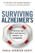 Surviving Alzheimers Practical Tips & Soul Saving Wisdom for Caregivers