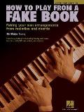 How To Play From A Fake Book Faking Your Own Arrangements From Melodies & Chords Keyboard Edition
