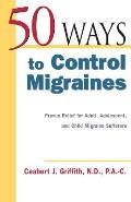 50 Ways to Control Migraines Practical Everyday Tips to Empower Migraine Sufferers to Live a Headache Free Life