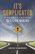 It's Complicated: A Guide to Faithful Decision Making