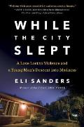 While the City Slept: A Love Lost to Violence and a Young Mans Descent into Madness