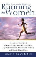Complete Book of Running for Women Everything You Need to Know about Training Nutrition Injury Prevention Motivation Racing & Much Much Mo
