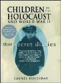 Children in the Holocaust & World War II Their Secret Diaries