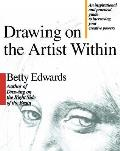 Drawing On The Artist Within An Inspirational & Practical Guide to Increasing Your Creative Powers