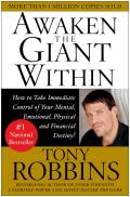 Awaken the Giant Within How to Take Immediate Control of Your Mental Emotional Physical & Financial Destiny
