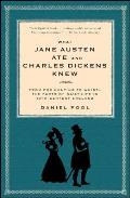 What Jane Austen Ate & Charles Dickens Knew From Fox Hunting to Whist The Facts of Daily Life in Nineteenth Century England