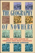 Geography of Nowhere The Rise & Decline of Americas Man Made Landscape