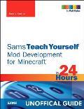 Minecraft Mod Development in 24 Hours Sams Teach Yourself 1st Edition