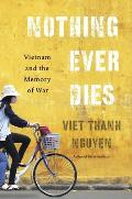 Nothing Ever Dies Vietnam & the...