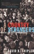 Country of Strangers Blacks & Whites in America
