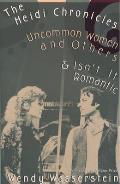 Heidi Chronicles Uncommon Women & Others & Isnt It Romantic