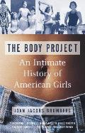Body Project An Intimate History of American Girls