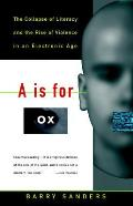 A is for Ox The Collapse of Literacy & the Rise of Violence in an Electronic Age