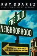 Old Neighborhood What We Lost in the Great Suburban Migration 1966 1999