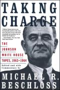 Taking Charge The Johnson White House Tapes 1963 1964