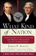 What Kind of Nation Thomas Jefferson John Marshall & the Epic Struggle to Create a United States