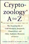 Cryptozoology A to Z The Encyclopedia of Loch Monsters Sasquatch Chupacabras & Other Authentic M