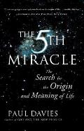 Fifth Miracle The Search for the Origin & Meaning of Life