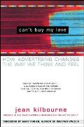 Cant Buy My Love How Advertising Changes the Way We Think & Feel