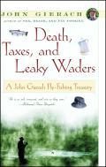 Death Taxes & Leaky Waders A John Gierach Fly Fishing Treasury