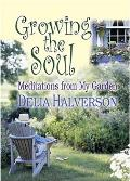 Growing the Soul Meditations from My Garden