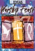 Worship Feast 100 Awesome Ideas for Postmodern Youth